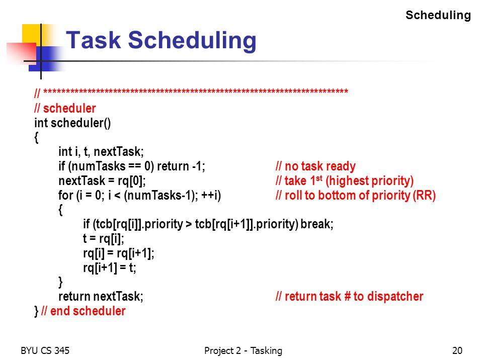 BYU CS 345Project 2 - Tasking20 Task Scheduling // *********************************************************************** // scheduler int scheduler(