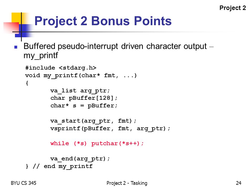 BYU CS 345Project 2 - Tasking24 Project 2 Bonus Points Buffered pseudo-interrupt driven character output – my_printf #include void my_printf(char* fmt