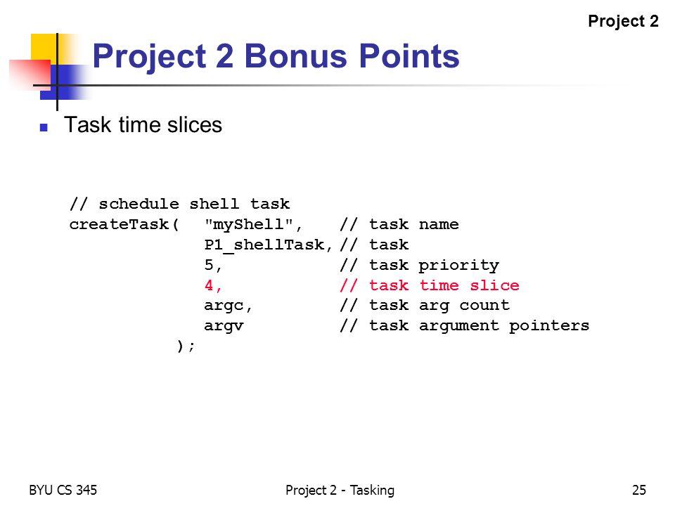 BYU CS 345Project 2 - Tasking25 Project 2 Bonus Points Task time slices // schedule shell task createTask(