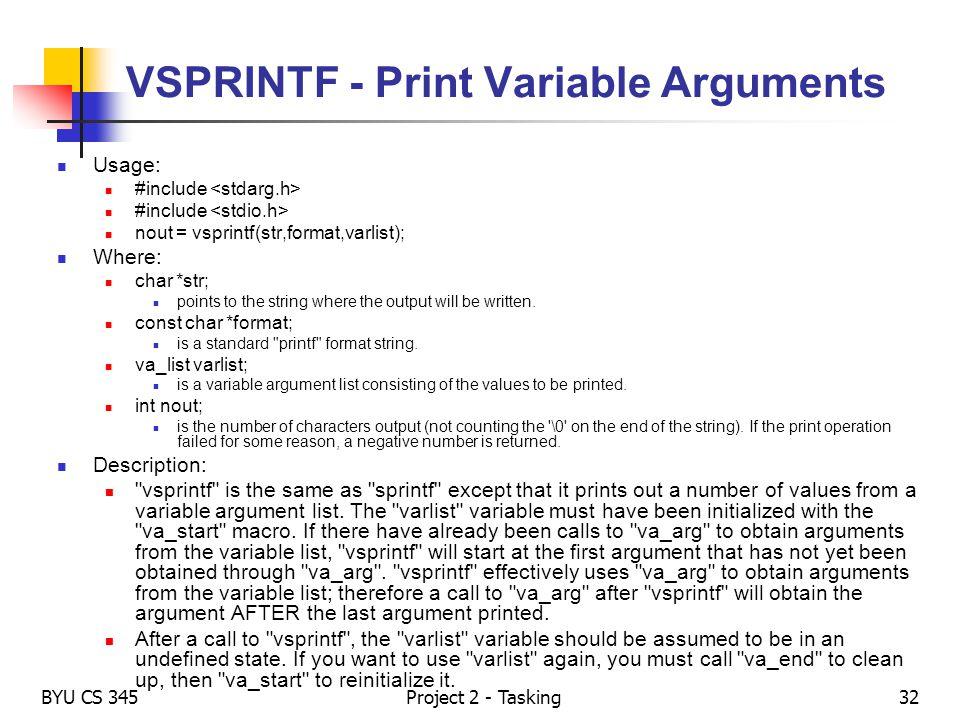 BYU CS 345Project 2 - Tasking32 VSPRINTF - Print Variable Arguments Usage: #include nout = vsprintf(str,format,varlist); Where: char *str; points to t
