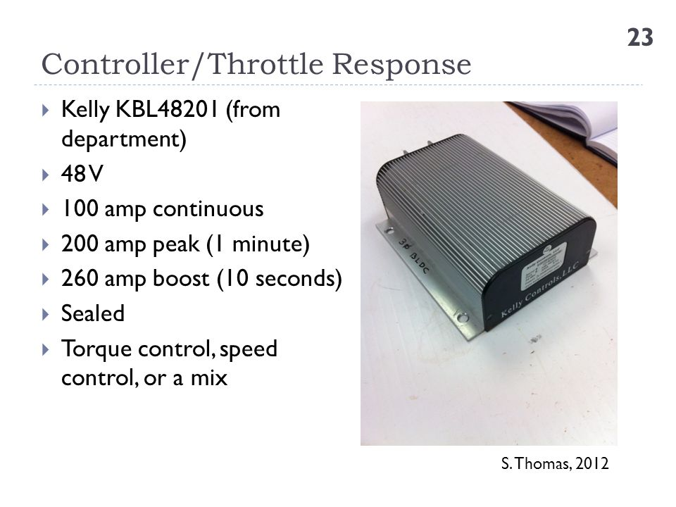 Controller/Throttle Response 23  Kelly KBL48201 (from department)  48 V  100 amp continuous  200 amp peak (1 minute)  260 amp boost (10 seconds)