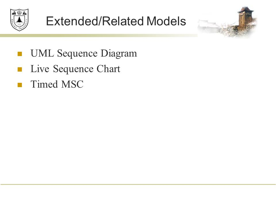 Extended/Related Models UML Sequence Diagram Live Sequence Chart Timed MSC