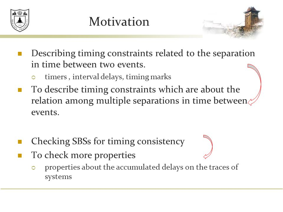 Motivation Describing timing constraints related to the separation in time between two events.  timers, interval delays, timing marks To describe tim