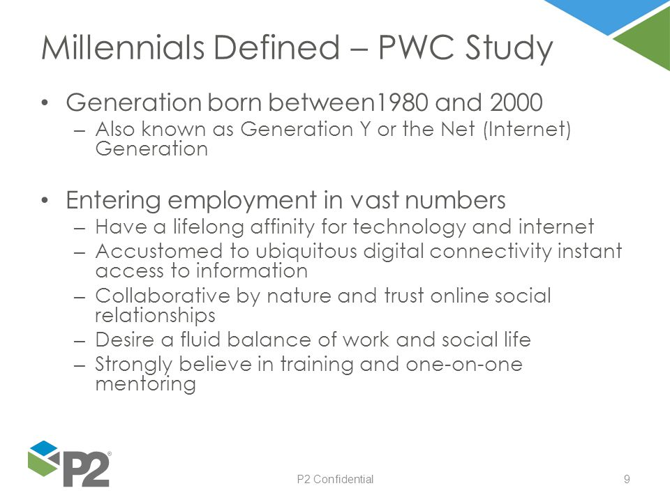 P2 Confidential9 Generation born between1980 and 2000 – Also known as Generation Y or the Net (Internet) Generation Entering employment in vast number