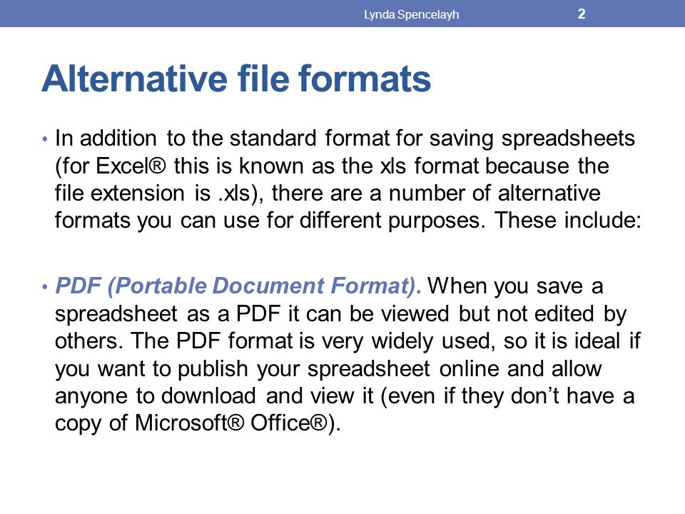 Alternative file formats In addition to the standard format for saving spreadsheets (for Excel® this is known as the xls format because the file exten