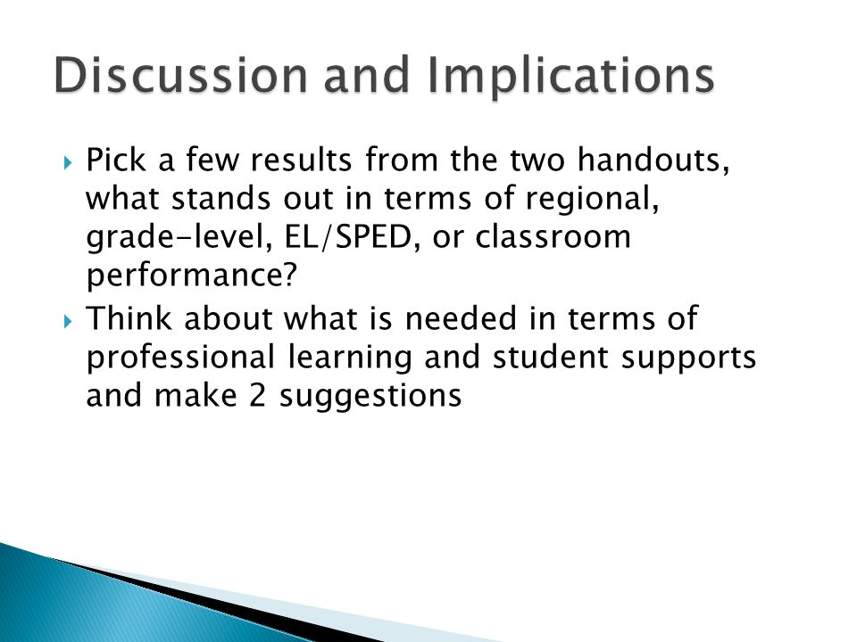  Pick a few results from the two handouts, what stands out in terms of regional, grade-level, EL/SPED, or classroom performance?  Think about what i