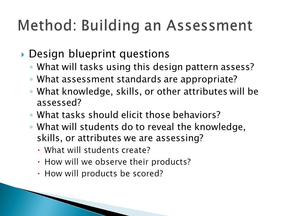  Design blueprint questions ◦ What will tasks using this design pattern assess.