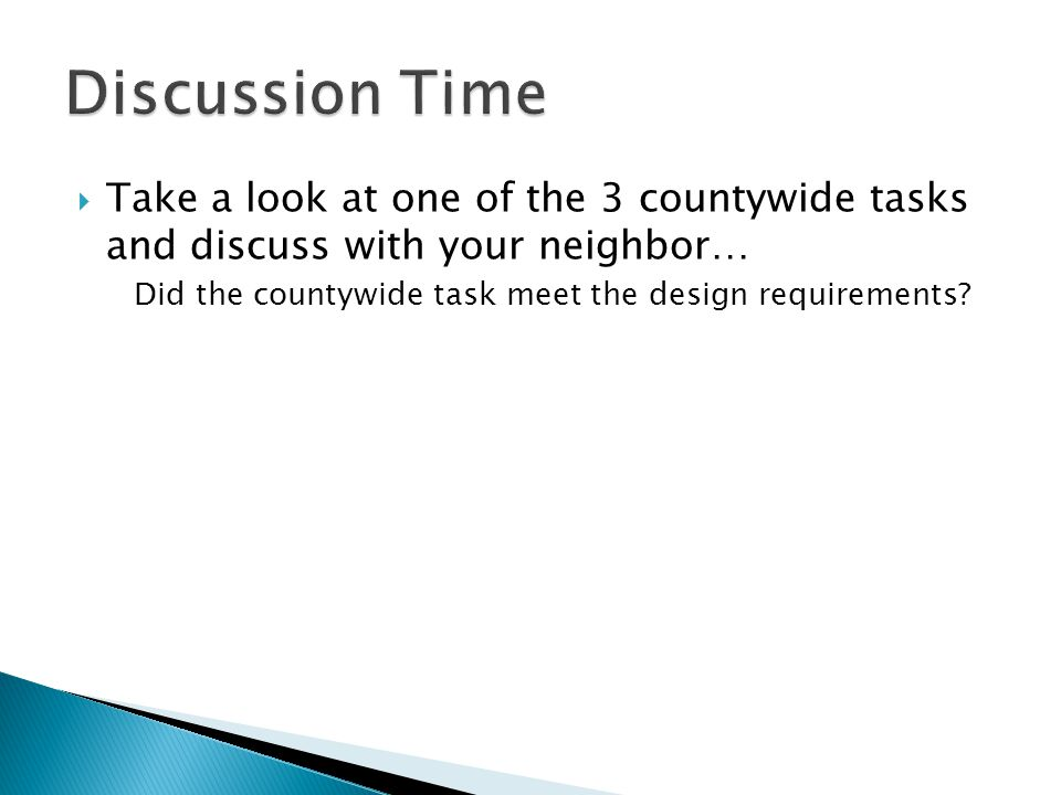  Take a look at one of the 3 countywide tasks and discuss with your neighbor… Did the countywide task meet the design requirements?