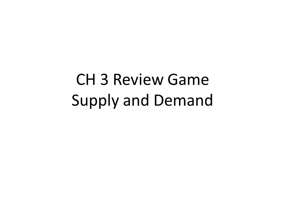CH 3 Review Game Supply and Demand