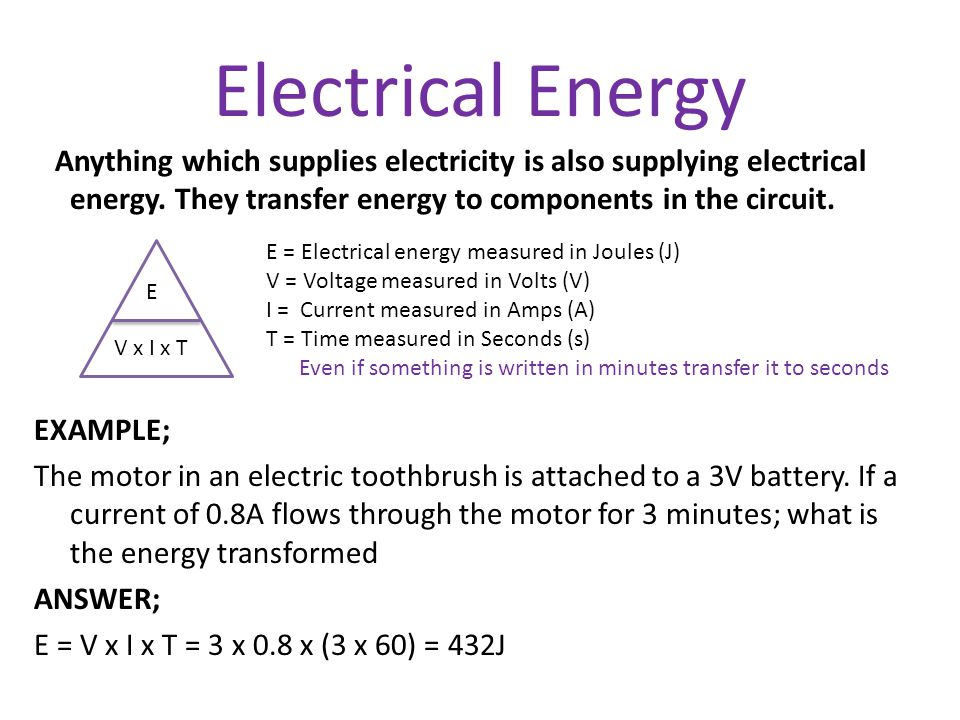 Electrical Energy Anything which supplies electricity is also supplying electrical energy. They transfer energy to components in the circuit. EXAMPLE;