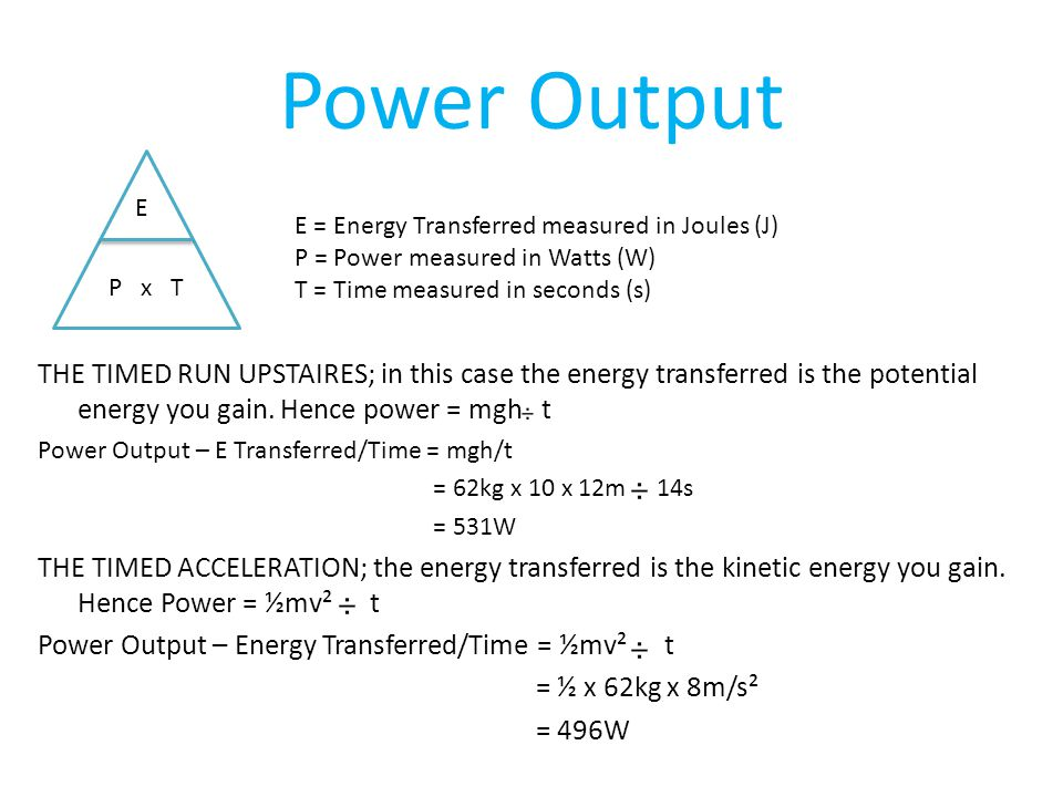 Power Output THE TIMED RUN UPSTAIRES; in this case the energy transferred is the potential energy you gain.