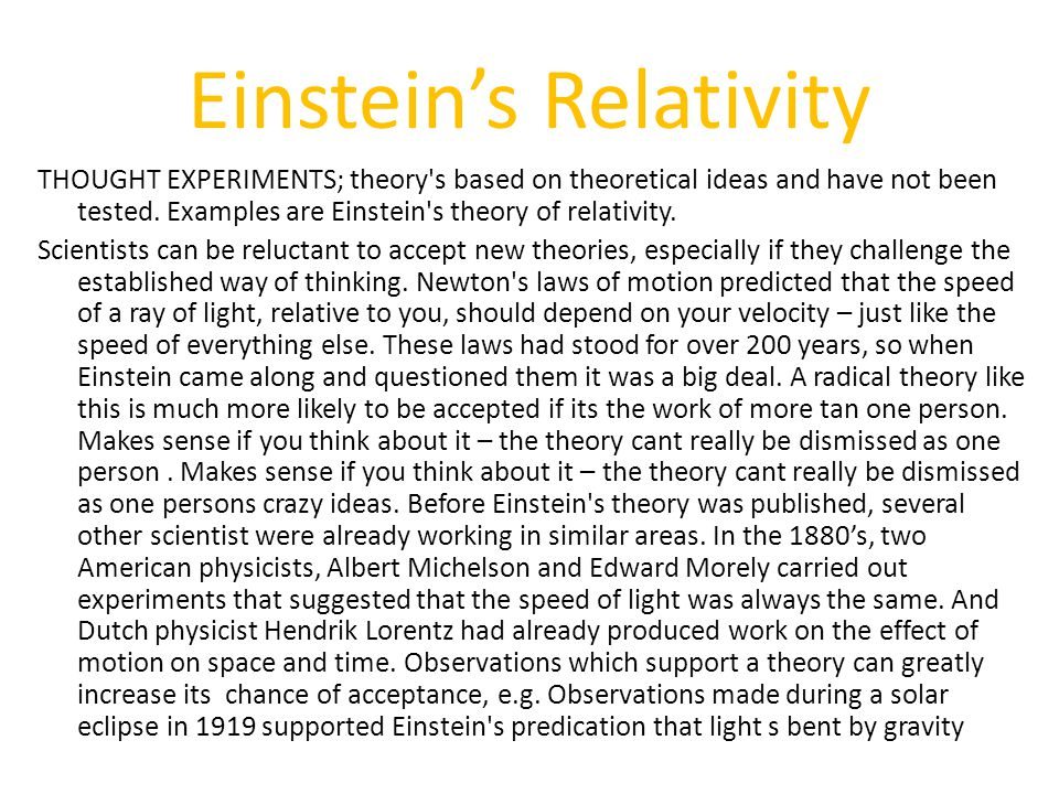 Einstein's Relativity THOUGHT EXPERIMENTS; theory s based on theoretical ideas and have not been tested.