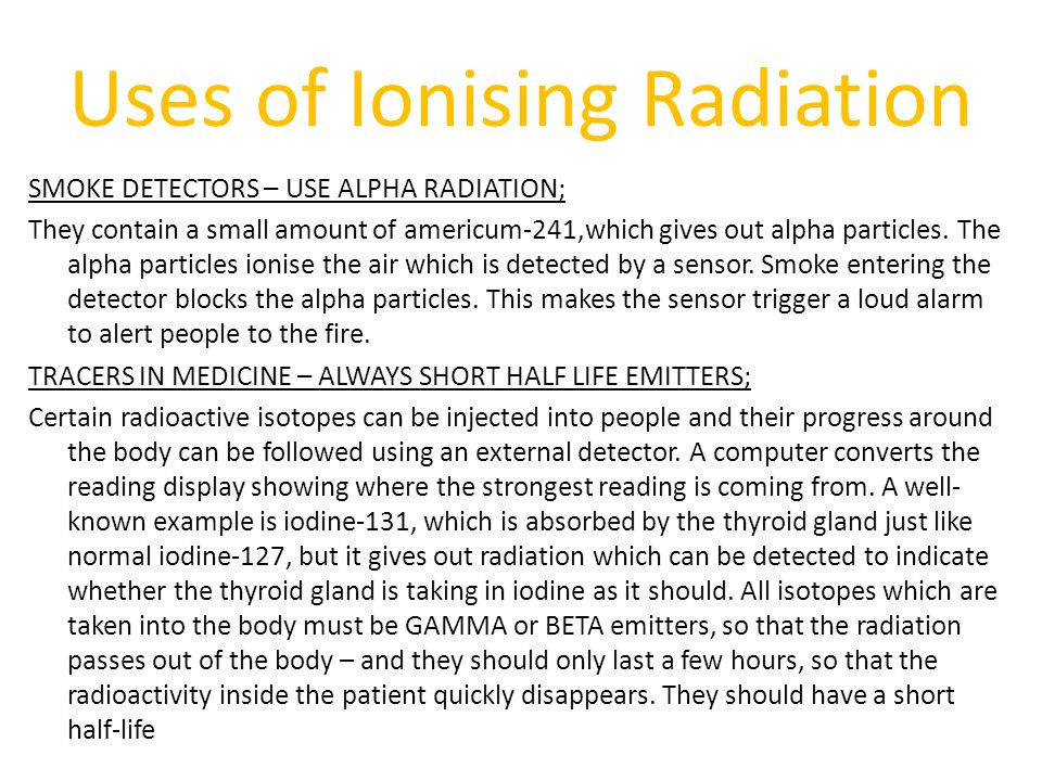 Uses of Ionising Radiation SMOKE DETECTORS – USE ALPHA RADIATION; They contain a small amount of americum-241,which gives out alpha particles.