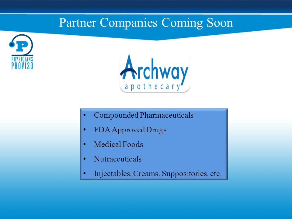 Partner Companies Coming Soon Compounded Pharmaceuticals FDA Approved Drugs Medical Foods Nutraceuticals Injectables, Creams, Suppositories, etc.