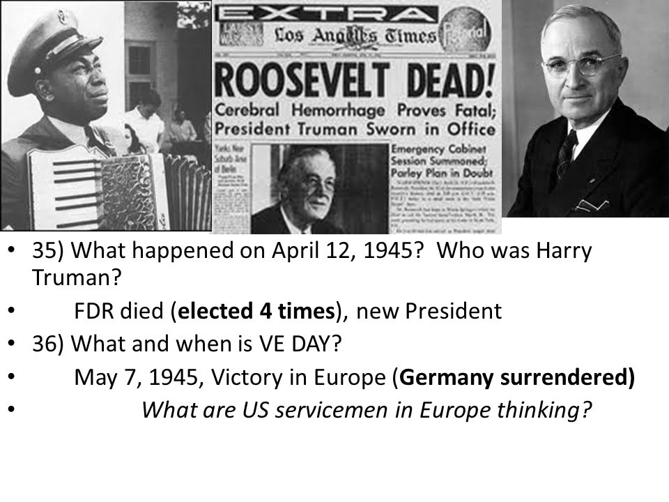 35) What happened on April 12, 1945. Who was Harry Truman.