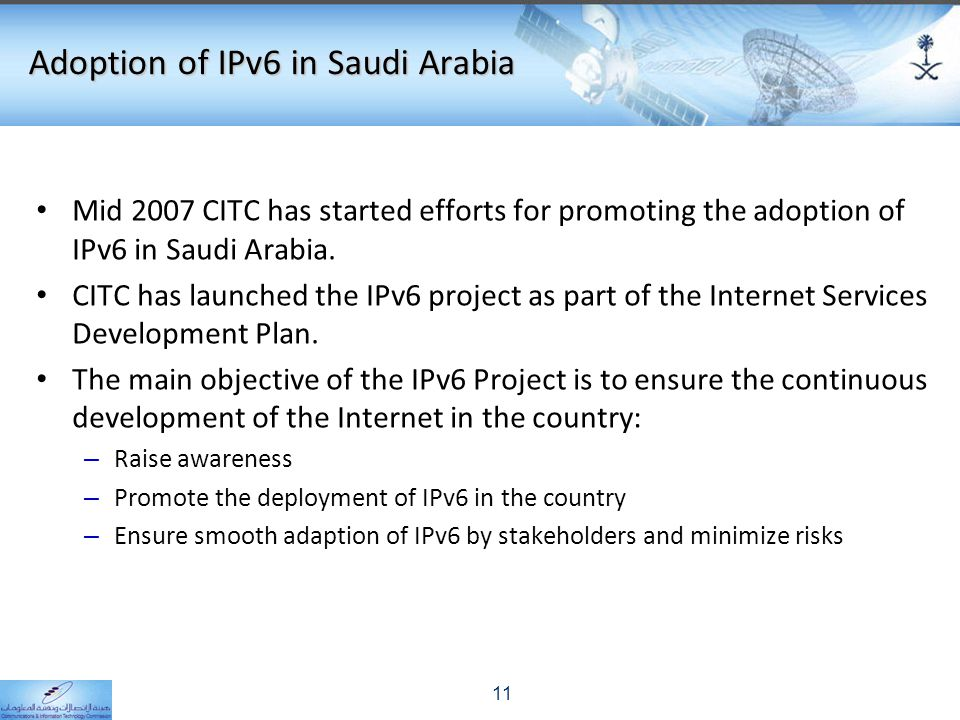 Adoption of IPv6 in Saudi Arabia Mid 2007 CITC has started efforts for promoting the adoption of IPv6 in Saudi Arabia. CITC has launched the IPv6 proj