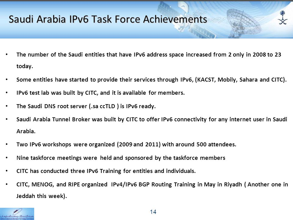 Saudi Arabia IPv6 Task Force Achievements The number of the Saudi entities that have IPv6 address space increased from 2 only in 2008 to 23 today.
