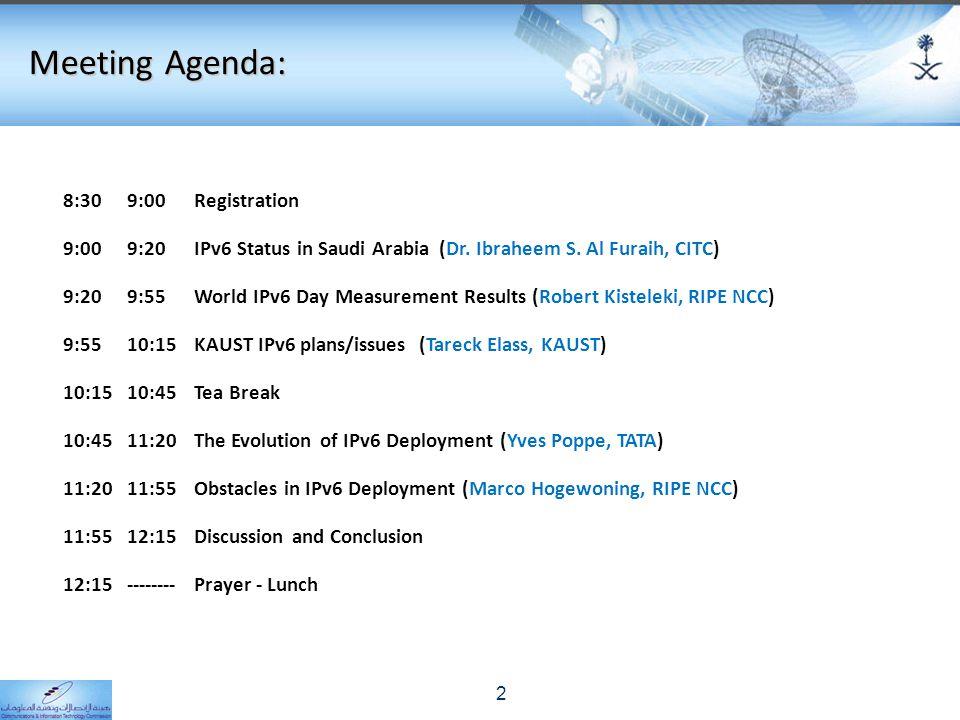 Meeting Agenda: 8:309:00Registration 9:009:20IPv6 Status in Saudi Arabia (Dr.