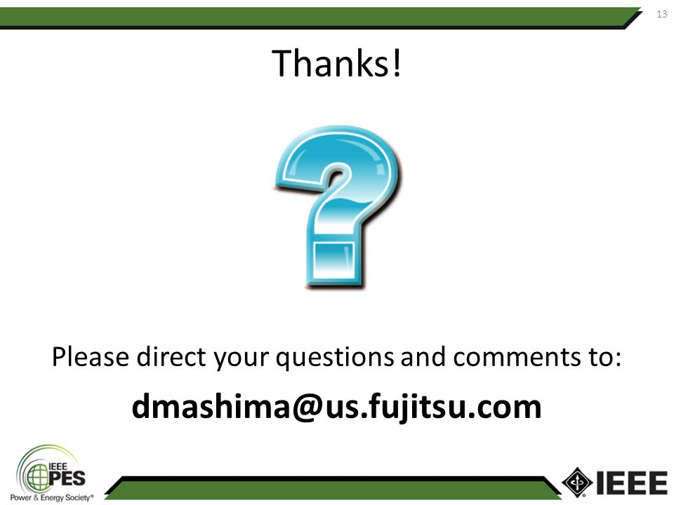 Thanks! Please direct your questions and comments to: dmashima@us.fujitsu.com 13