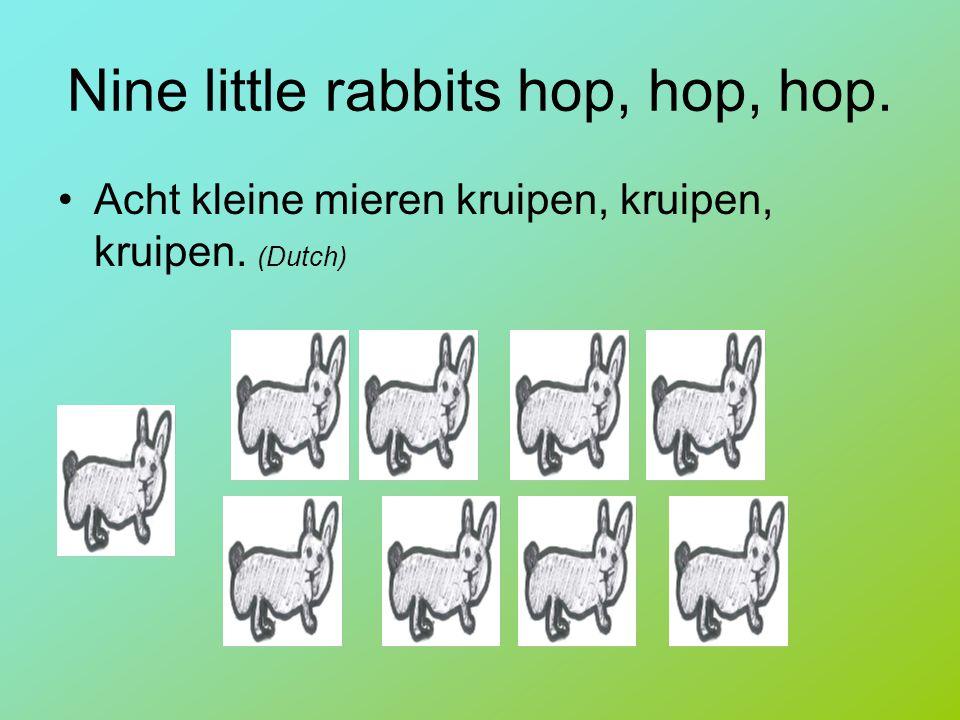Nine little rabbits hop, hop, hop. Acht kleine mieren kruipen, kruipen, kruipen. (Dutch)
