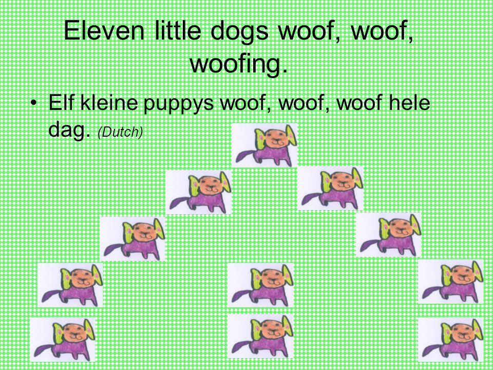Eleven little dogs woof, woof, woofing. Elf kleine puppys woof, woof, woof hele dag. (Dutch)