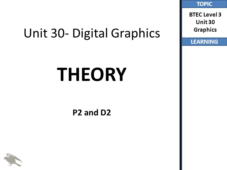 TOPIC LEARNING BTEC Level 3 Unit 30 Graphics What Is P2?