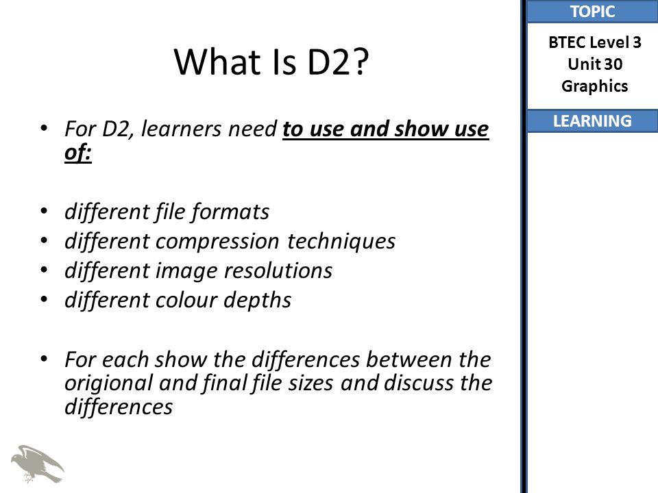 TOPIC LEARNING BTEC Level 3 Unit 30 Graphics File Compression PNG PNG is a lossless compression type.