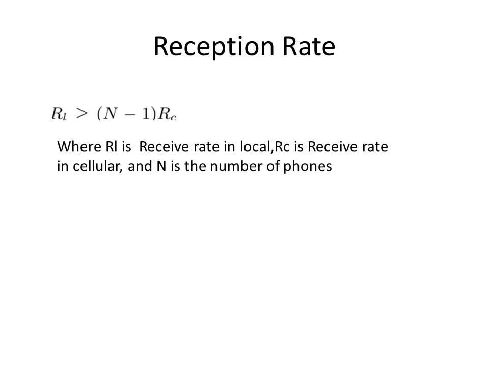 Reception Rate Where Rl is Receive rate in local,Rc is Receive rate in cellular, and N is the number of phones