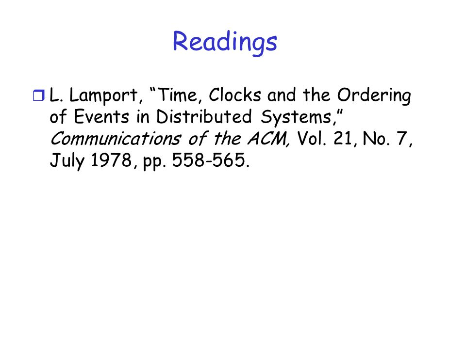 Ordering of Events r For many applications, it is sufficient to be able to agree on the order that events occur and not the actual time of occurrence.
