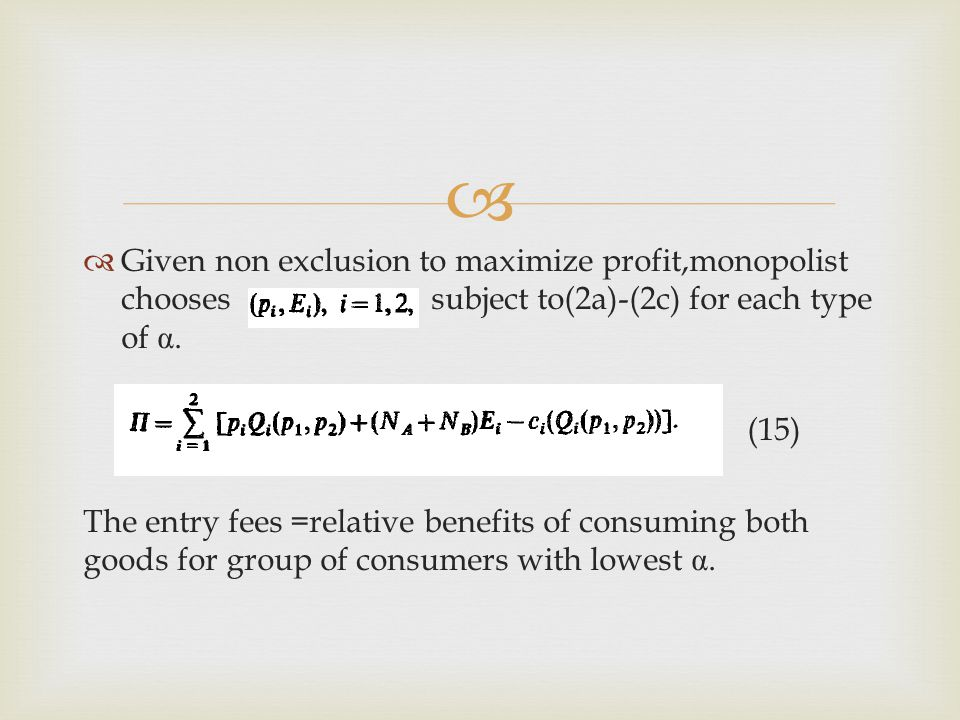   Given non exclusion to maximize profit,monopolist chooses subject to(2a)-(2c) for each type of α.
