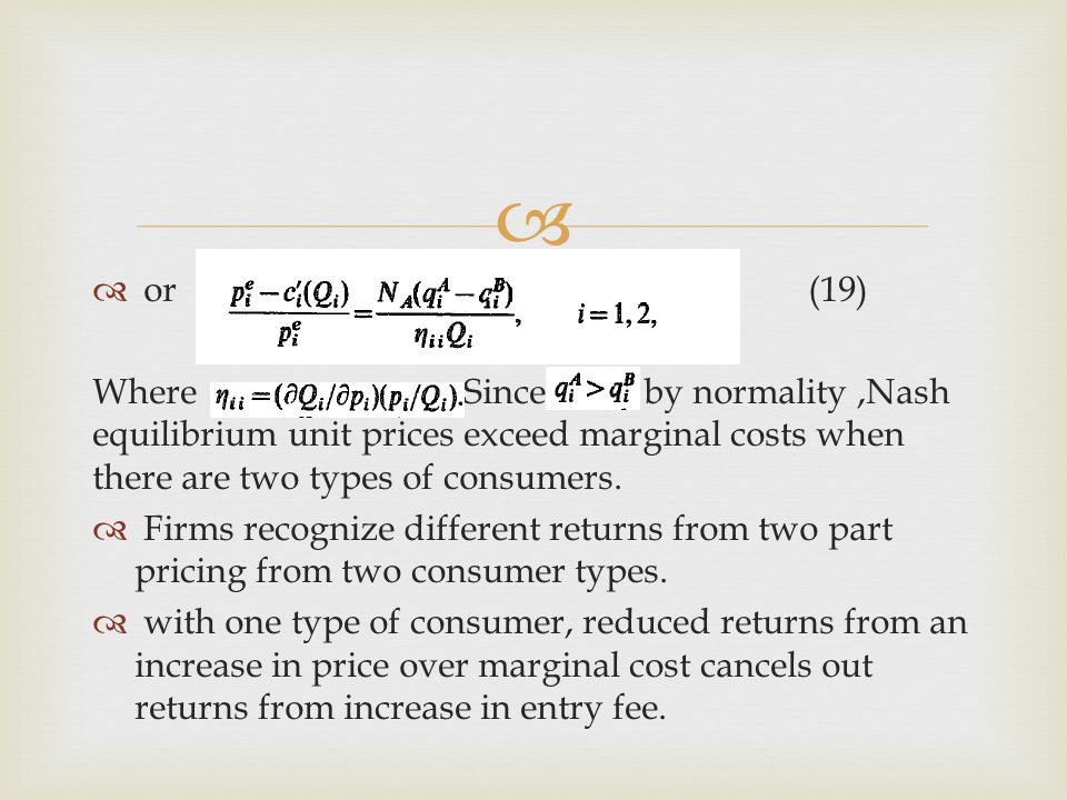   or (19) Where Since by normality,Nash equilibrium unit prices exceed marginal costs when there are two types of consumers.