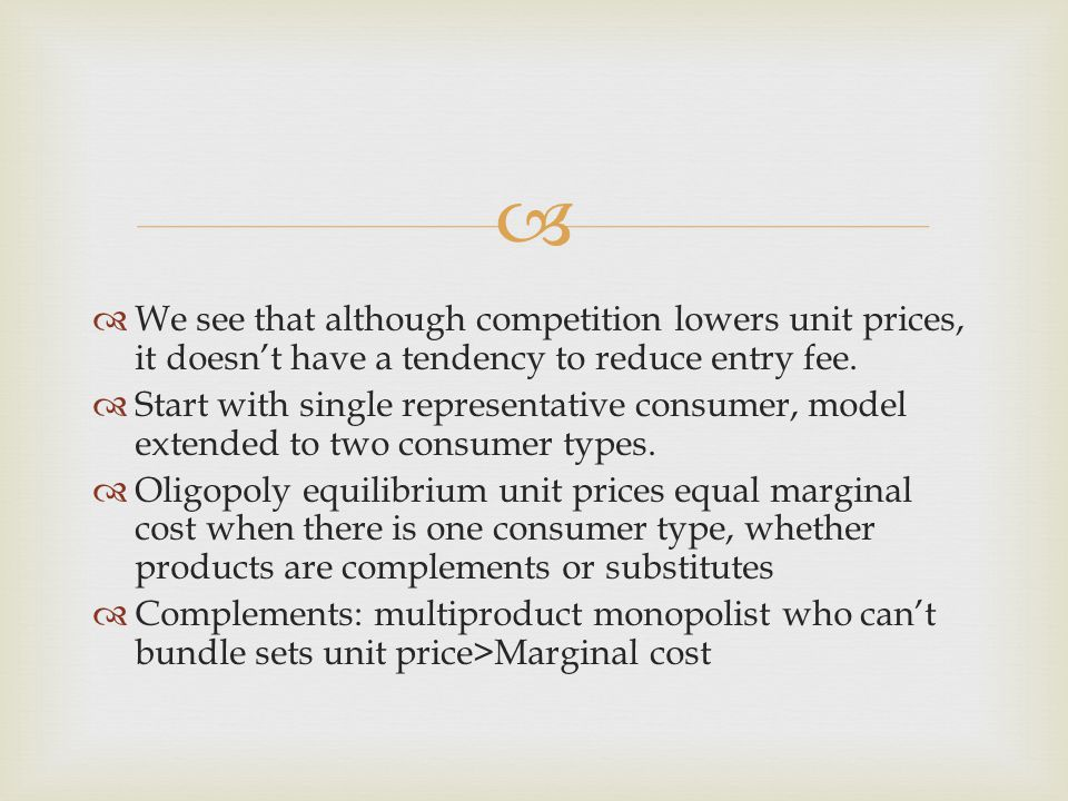   Given strong substitutability: (20) Nash equilibrium unit prices lower under two part pricing than uniform pricing.Multiproduct monopoly prices can be higher under two part pricing, hence, multiproduct monopoly two part pricing results in higher unit prices than Nash equilibrium.