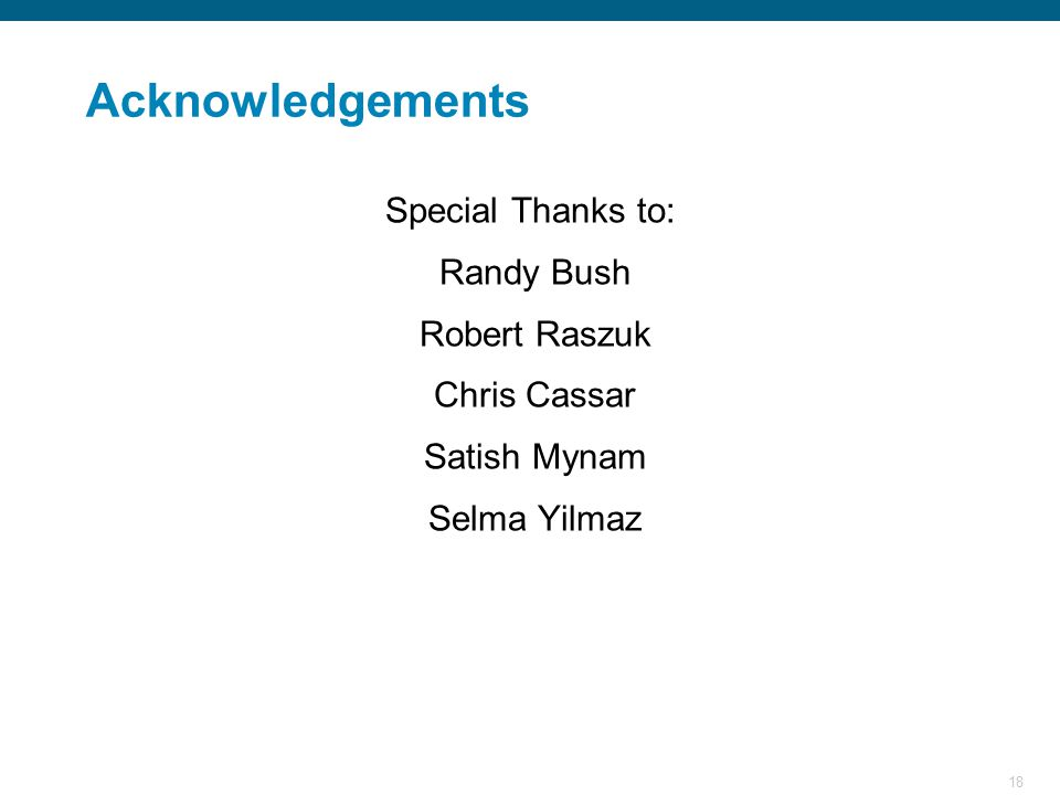 18 Acknowledgements Special Thanks to: Randy Bush Robert Raszuk Chris Cassar Satish Mynam Selma Yilmaz