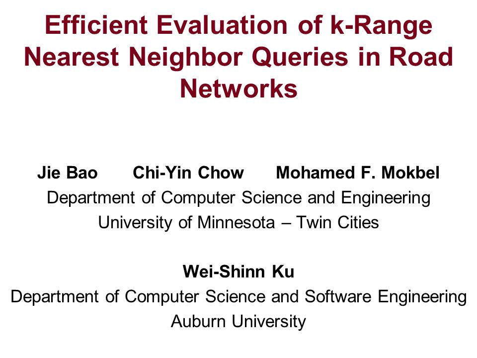 Efficient Evaluation of k-Range Nearest Neighbor Queries in Road Networks Jie BaoChi-Yin ChowMohamed F.