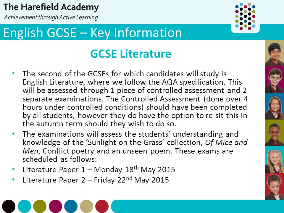 English GCSE – Key Information GCSE Literature The second of the GCSEs for which candidates will study is English Literature, where we follow the AQA