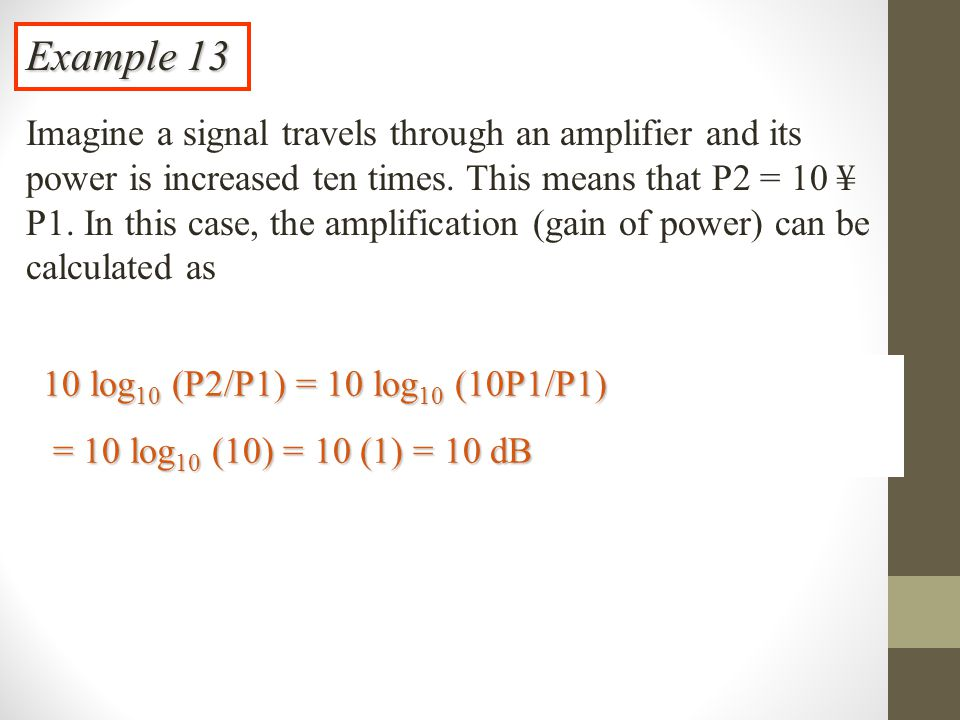 Example 13 Imagine a signal travels through an amplifier and its power is increased ten times.
