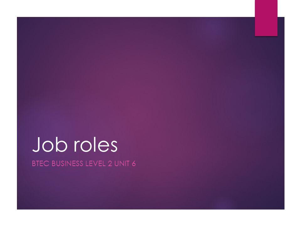 Job roles BTEC BUSINESS LEVEL 2 UNIT 6