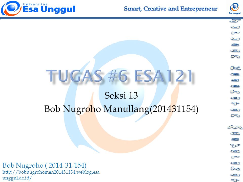 Bob Nugroho ( 2014-31-154) http://bobnugrohoman201431154.weblog.esa unggul.ac.id/ Seksi 13 Bob Nugroho Manullang(201431154)