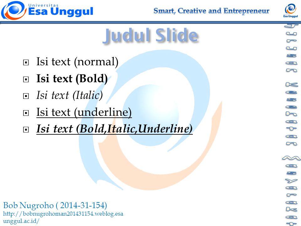 Bob Nugroho ( 2014-31-154) http://bobnugrohoman201431154.weblog.esa unggul.ac.id/  Isi text (normal)  Isi text (Bold)  Isi text (Italic)  Isi text (underline)  Isi text (Bold,Italic,Underline)