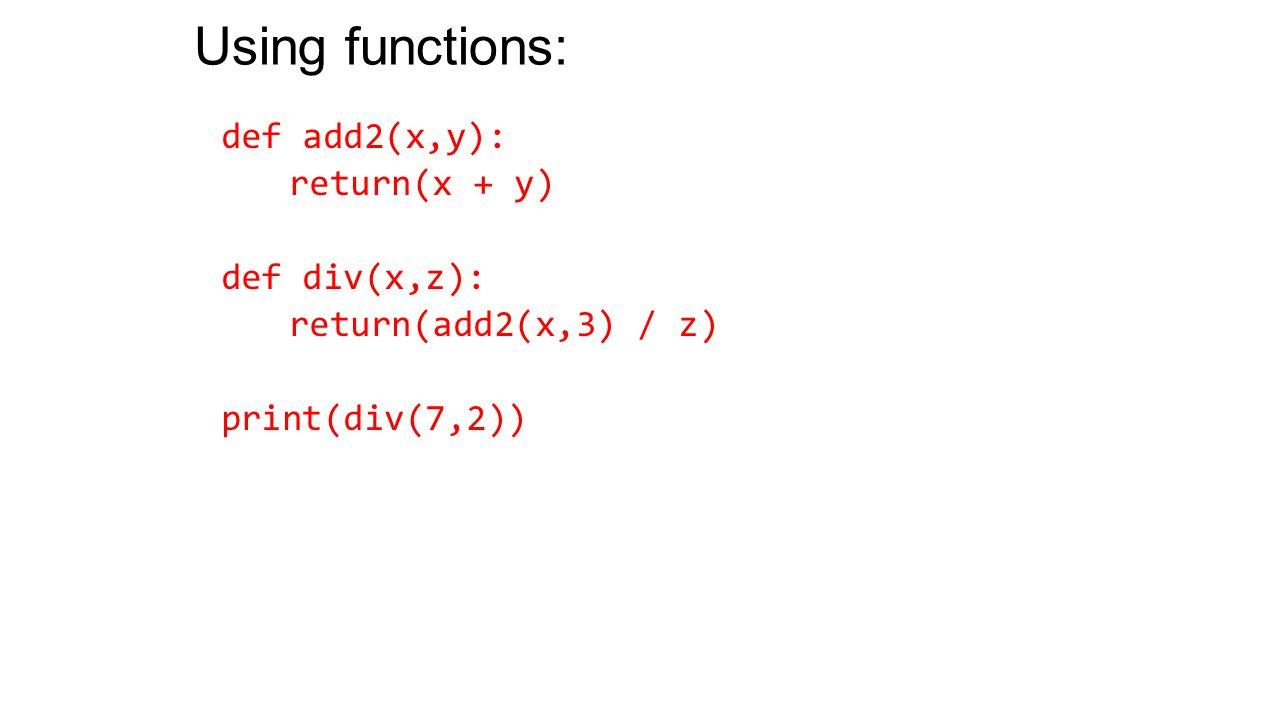 Using functions: def add2(x,y): return(x + y) def div(x,z): return(add2(x,3) / z) print(div(7,2))