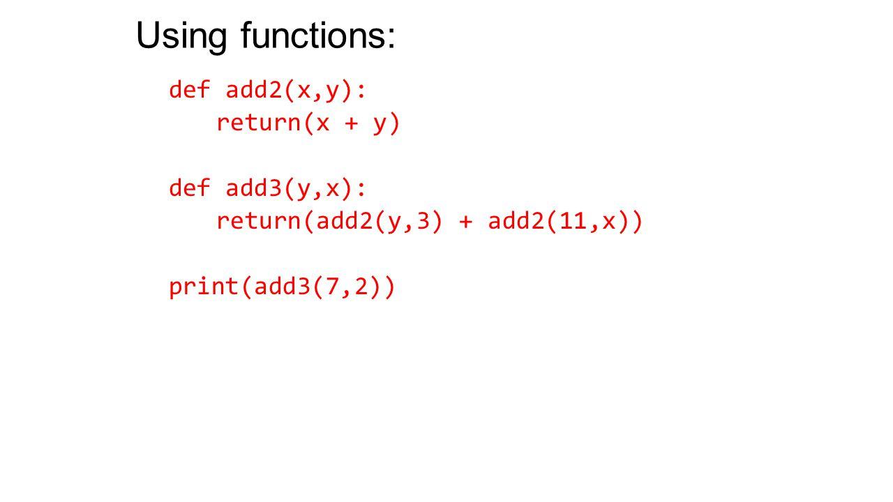 Using functions: def add2(x,y): return(x + y) def add3(y,x): return(add2(y,3) + add2(11,x)) print(add3(7,2))