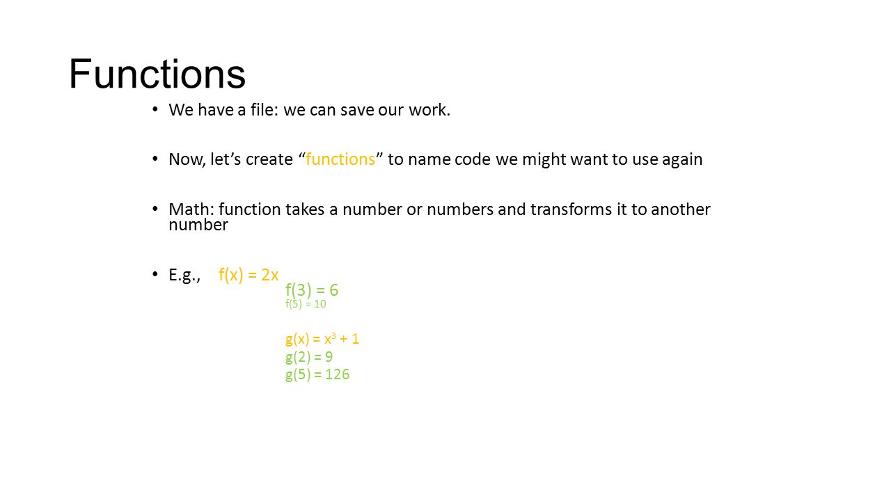 """Functions We have a file: we can save our work. Now, let's create """"functions"""" to name code we might want to use again Math: function takes a number or"""