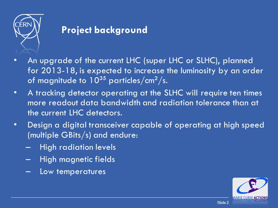 Slide 2 An upgrade of the current LHC (super LHC or SLHC), planned for 2013-18, is expected to increase the luminosity by an order of magnitude to 10