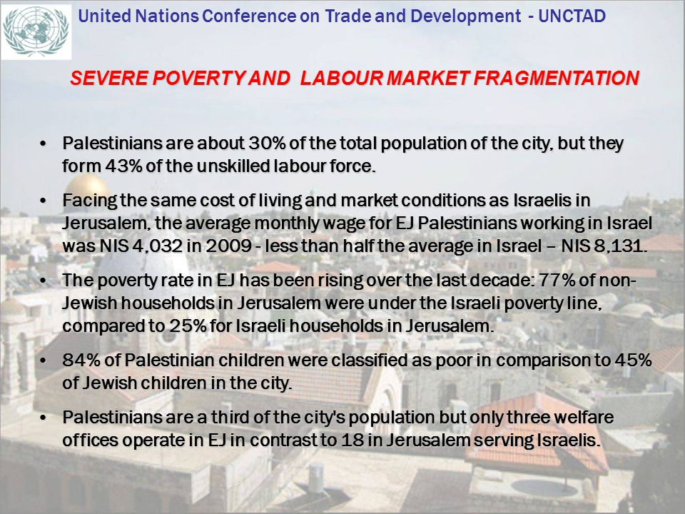 SEVERE POVERTY AND LABOUR MARKET FRAGMENTATION United Nations Conference on Trade and Development - UNCTAD Palestinians are about 30% of the total pop