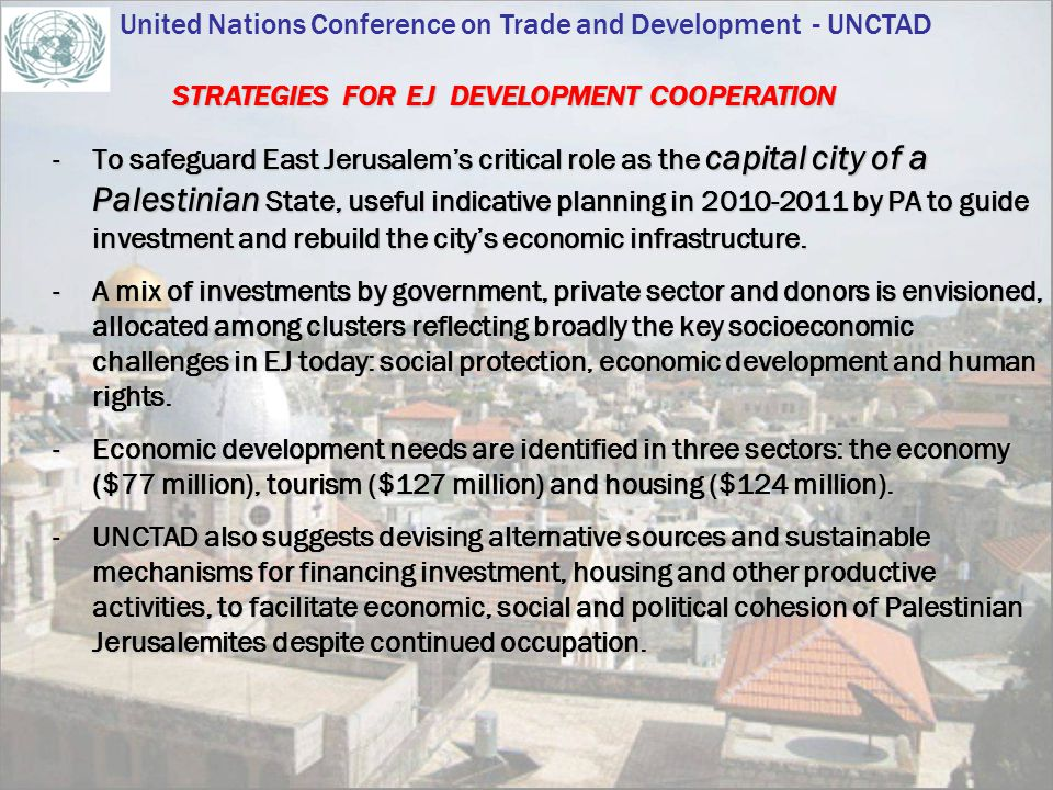 -To safeguard East Jerusalem's critical role as the capital city of a Palestinian State, useful indicative planning in 2010-2011 by PA to guide investment and rebuild the city's economic infrastructure.