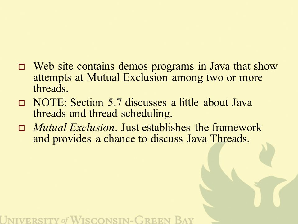  Web site contains demos programs in Java that show attempts at Mutual Exclusion among two or more threads.