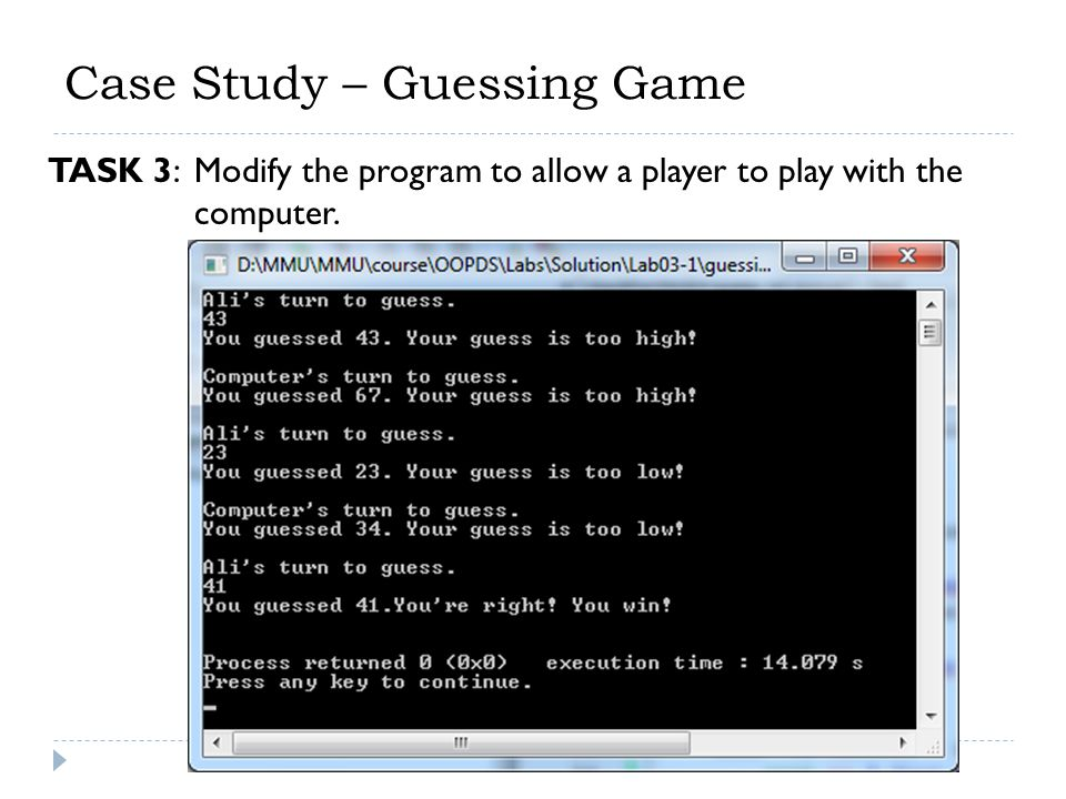 Case Study – Guessing Game TASK 3: Modify the program to allow a player to play with the computer.