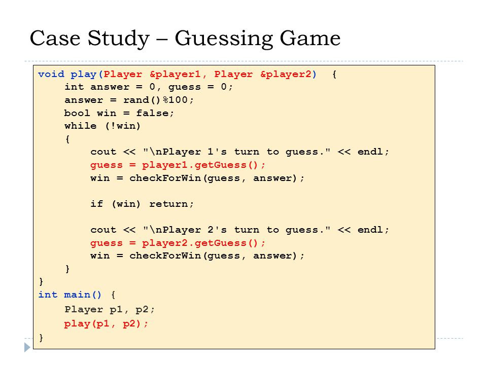 Case Study – Guessing Game TASK 2: Modify the program to allow the players to be addressed by their names.