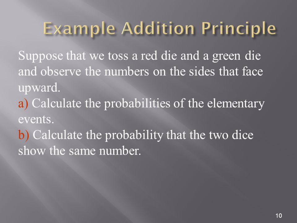 10 Suppose that we toss a red die and a green die and observe the numbers on the sides that face upward.