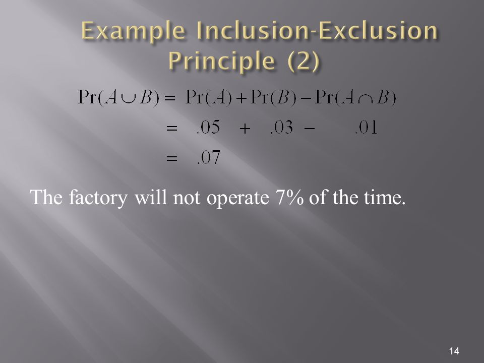 14 The factory will not operate 7% of the time.